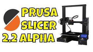 prusaSlicer 2.2 Alpha with included Ender 3 Profile