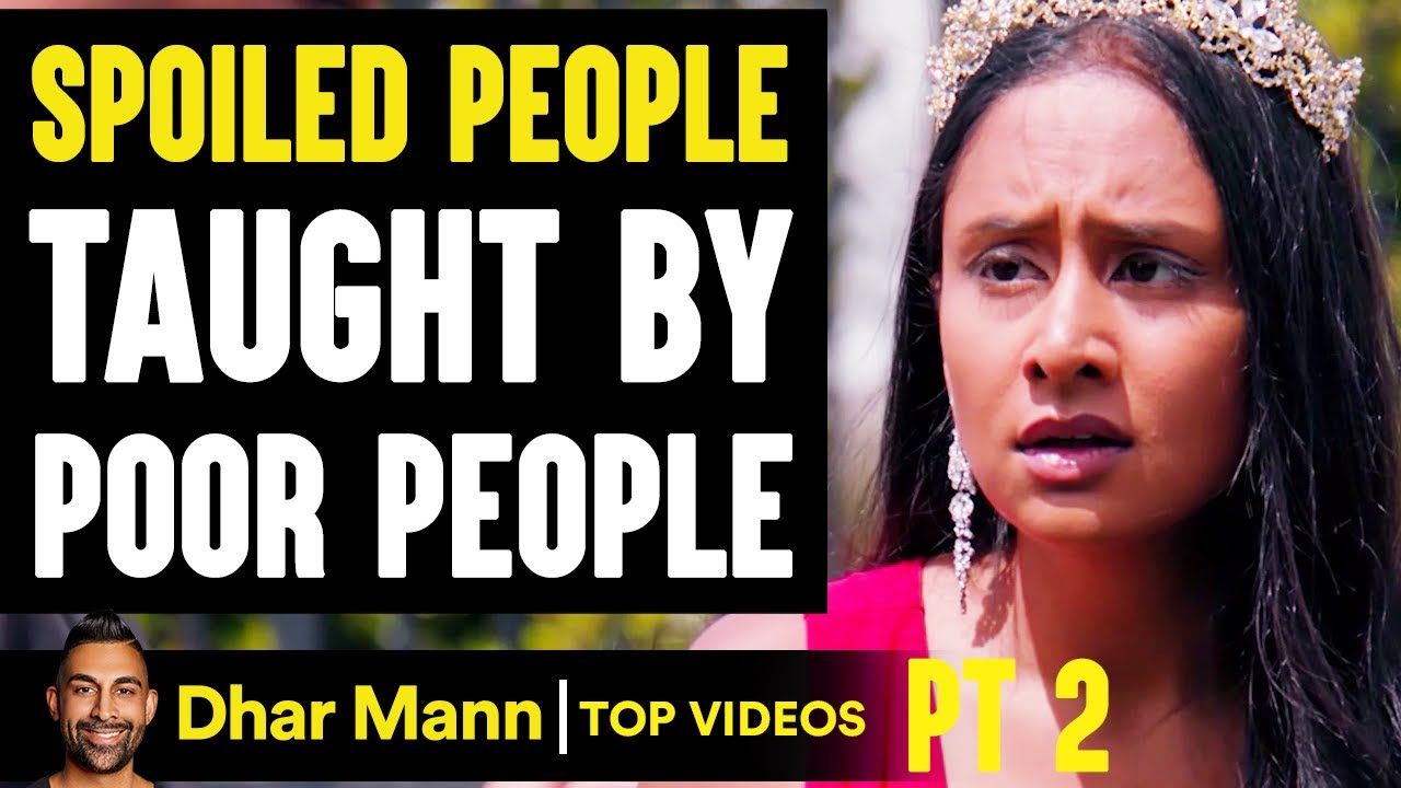 SPOILED PEOPLE Taught By POOR PEOPLE - PT 2 | Dhar Mann