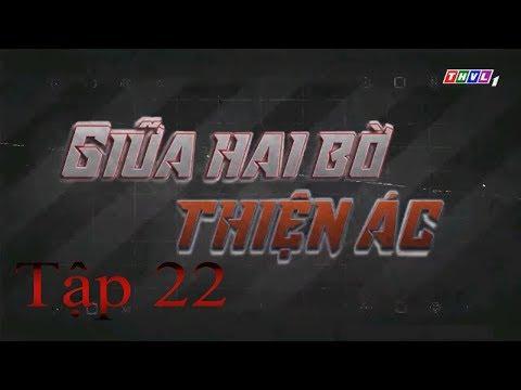 Giữa Hai Bờ Thiện Ác Tập 22   Phim Việt Nam Hay Nhất 2019