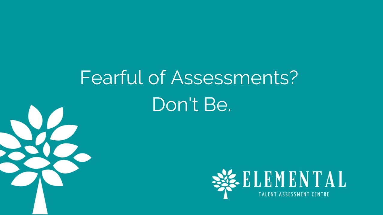 Fearful of assessments?  Don't be!