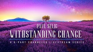 Paul Selig: Withstanding Change Livestream (2019)