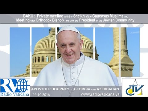 Pope Francis in Azerbaijan - Visit with the Muslim Sheik and Interreligious Encounter