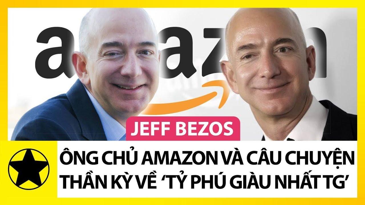 """Jeff Bezos - Ông Chủ Amazon Và Câu Chuyện Thần Kỳ Về """"Tỷ Phú Giàu Nhất Thế Giới"""""""