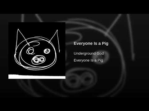 Everyone Is a Pig