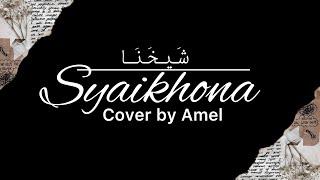 Syaikhona - Cover by Amel