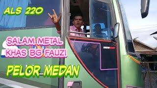 Download lagu Bang Fauzi dgn salam metal khas nya ll ALS 220 GO..To Jogja ll pelor medan haholongi au.