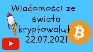 Wiadomości ze świata kryptowalut 22.07.2021 Bitcoin jest jednak ok...