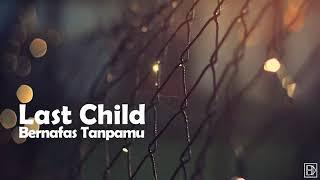 lagu galau terbaru!! last child (bernapas tanpamu)