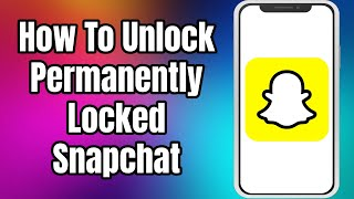 How To Unlock Permanently Locked Snapchat 2021