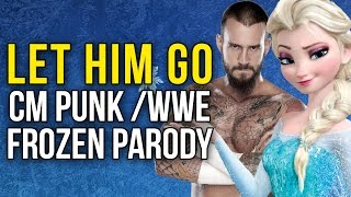 Let Him Go - CM Punk/WWE (Parody of Let it Go from Frozen)