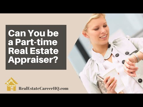Can Real Estate Appraisers Work Part Time?
