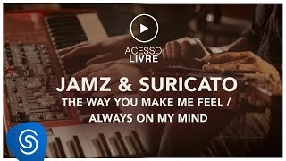 Jamz & Suricato - The Way You Make Me Feel / Always On My Mind ( Acesso Livre )