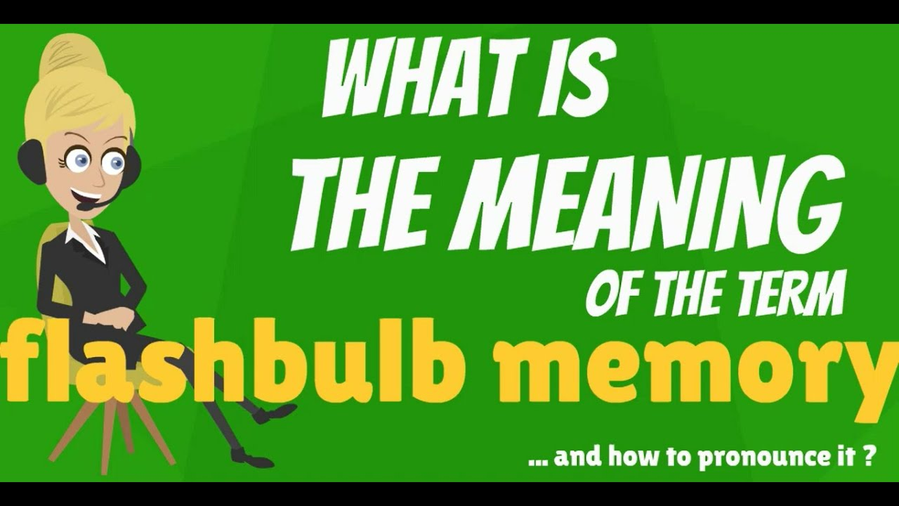 What Is Flashbulb Memory What Does Flashbulb Memory Mean Flashbulb