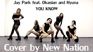 K POP DANCE COVER Jay Park 박재범 You Know 뻔하잖아 Feat Okasian Cover By New Nation