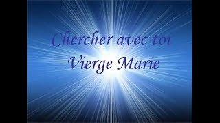Chercher Avec Toi Vierge Marie -Chant