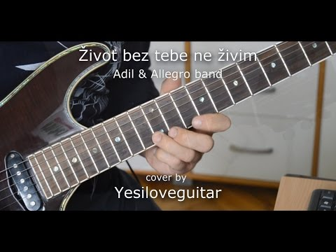 Život Bez Tebe Ne živim - Adil & Allegro Band - Cover By Yesiloveguitar