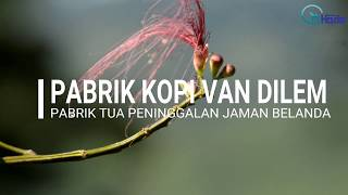 Video PABRIK KOPI VAN DILEM - Pabrik Kopi Tua Peninggalan Belanda di Trenggalek download MP3, 3GP, MP4, WEBM, AVI, FLV September 2018