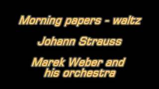 Morning papers - waltz - J. Strauss - M. Weber and his orchestra.mpg