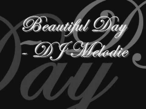 Beautiful Day - DJ Melodie with lyrics