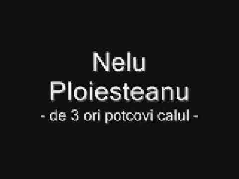 Nelu Ploiesteanu - De 3 ori potcovi calul
