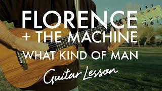 Florence + The Machine - What Kind Of Man (Guitar Lesson/Tutorial)