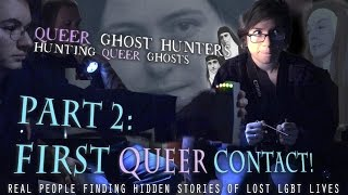 QUEER Ghost Hunters-Hunt QUEER Ghosts! Part: 2  First Queer Contact!