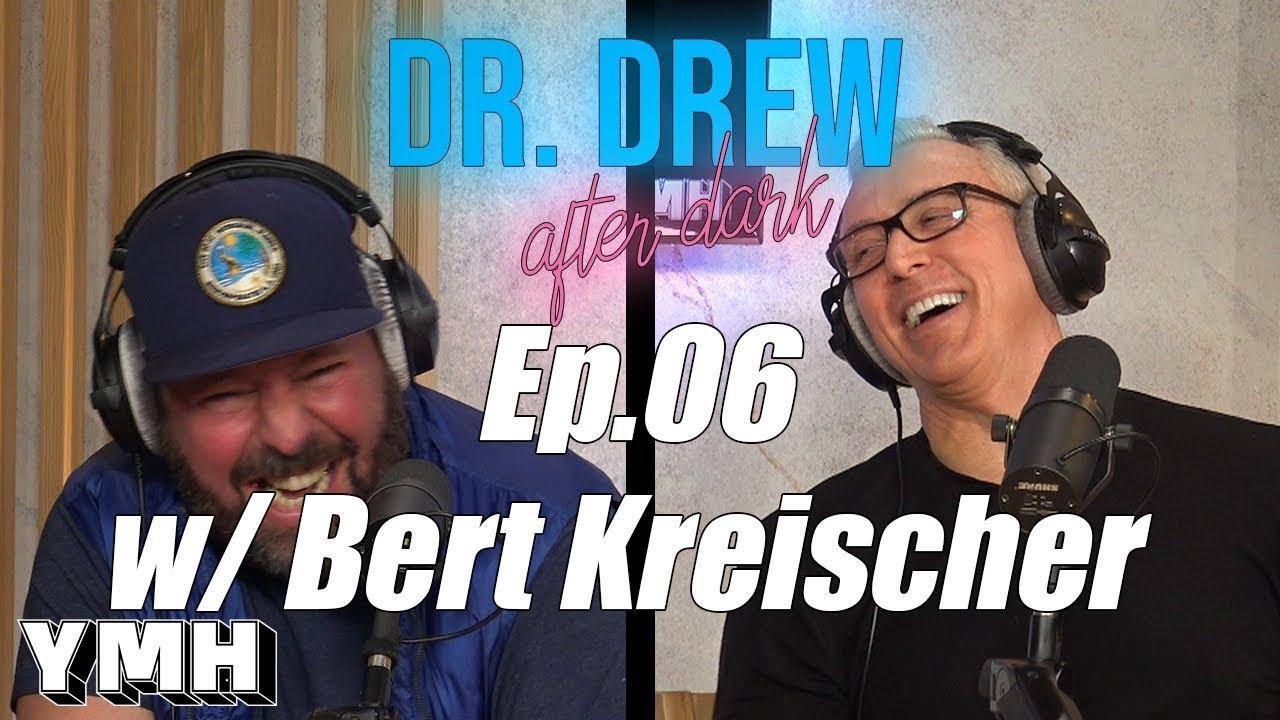 Dr  Drew After Dark w/ Bert Kreischer - Ep  06
