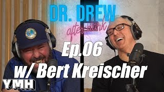 Dr. Drew After Dark w/ Bert Kreischer - Ep. 06