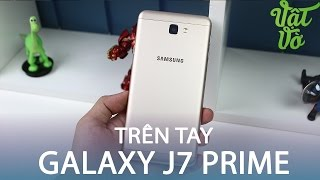 Vật Vờ| Trên tay & đánh giá nhanh Samsung Galaxy J7 Prime