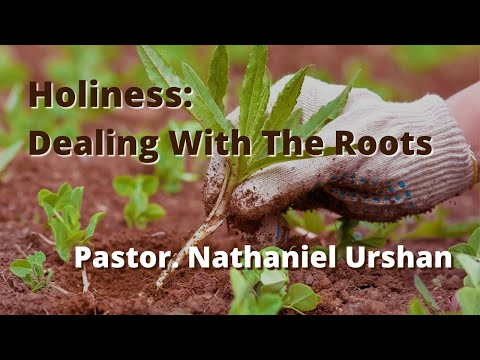 """""""Holiness""""- Dealing With The Roots Pastor Nathaniel Urhsan"""