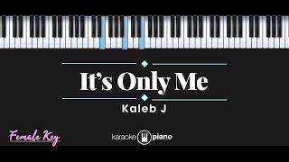 It's Only Me - Kaleb J (KARAOKE PIANO - FEMALE KEY)