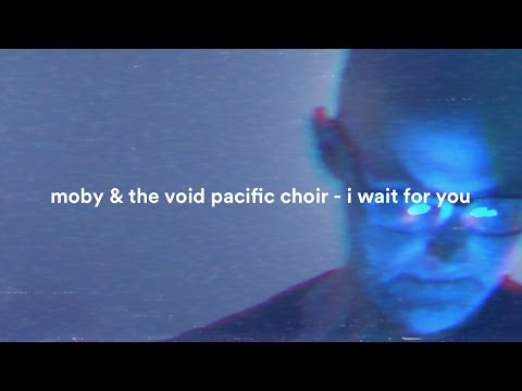 Moby & The Void Pacific Choir - I Wait For You (Performance Video)