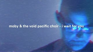 Смотреть клип Moby & The Void Pacific Choir - I Wait For You