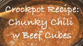 Crockpot Recipe: Chunky Chili with Beef Cubes