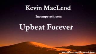 Upbeat Forever - Kevin MacLeod - 2 HOURS | Download Link