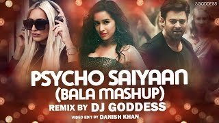 Psycho Saiyaan (Bala Mashup) | DJ Goddess | Sachet Tandon | Tanishk Bagchi | Dhvani Bhanushali