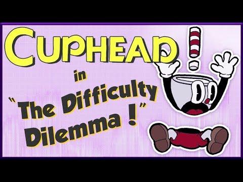 Cuphead & The Difficulty Dilemma