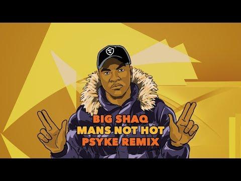 BIG SHAQ - MANS NOT HOT (PSYKE REMIX)