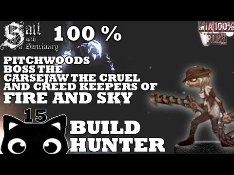 SALT AND SANCTUARY WALKTHROUGH 100% HUNTER - 15 - PITCHWOODS, BOSS AND CREED KEEPERS OF FIRE AND SKY