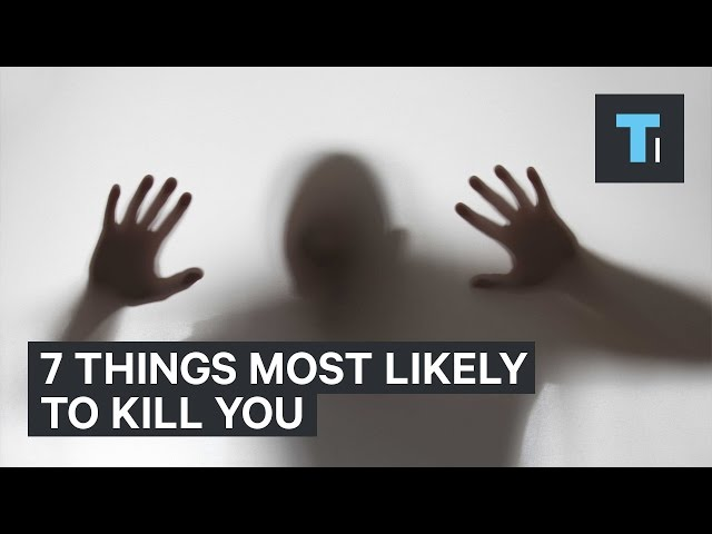 The 7 things most likely to kill you