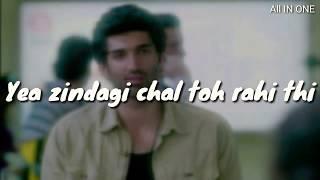 Yeh zindagi chal toh rahi thi par tere aane se maine jeena suru kiya aashiqui 2 film dialogue