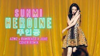 SUNMI (선미) - Heroine (주인공) (AZWZ X BAMBEAST X JUAE Cover Remix)