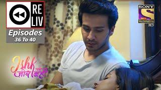 Weekly Reliv - Ishk Par Zor Nahi - 26th April To 30th April - Episodes 36 To 40