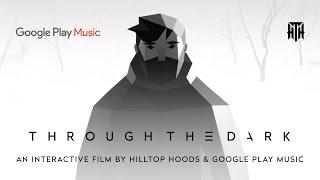 Through The Dark - An Interactive Film from Hilltop Hoods & Google Play Music