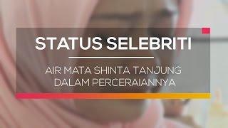 Air Mata Shinta Tanjung Dalam Perceraiannya - Status Selebritis