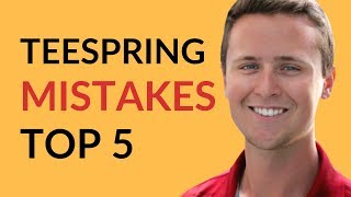 Teespring: Top 5 Mistakes