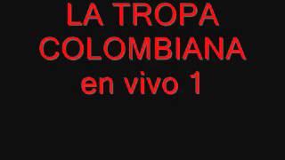 la tropa colombiana en vivo 1