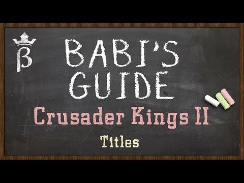 CKII - Babi's Guide: Landed and De Jure Titles | Crusader Kings II Tutorial
