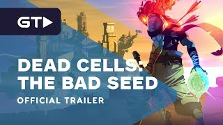 Dead Cells: The Bad Seed - Official Gameplay Trailer