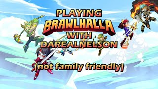 Playing Brawlhalla With DaRealNelson (NOT Family Friendly)